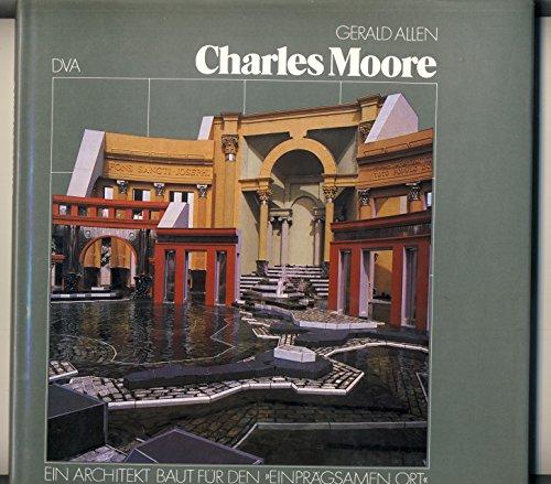 9783421025746: Charles Moore. Ein Architekt baut für den einprägsamen Ort