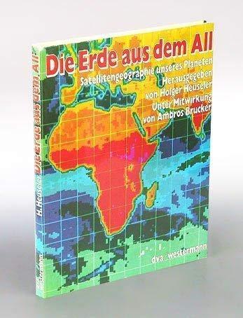 9783421026811: Die Erde aus dem All: Satellitengeographie unseres Planeten