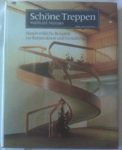 Schöne Treppen. Handwerkliche Beispiele zur Konstruktion und Gestaltung.