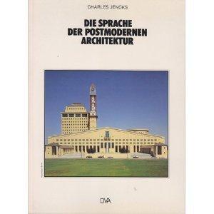 Die Sprache der postmodernen Architektur. Entstehung und Entwicklung einer alternativen Tradition: ...