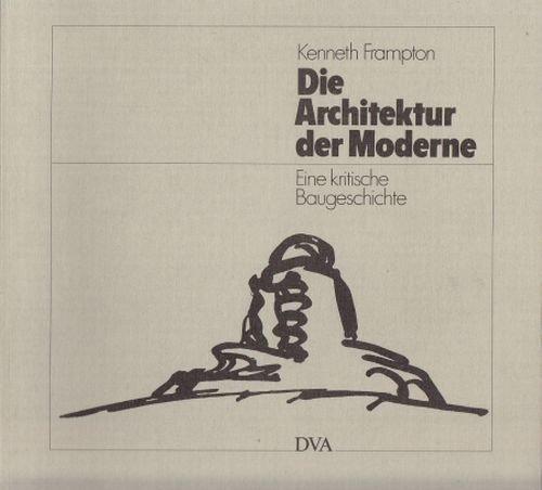Die Architektur der Moderne. Eine kritische Baugeschichte. (3421030758) by Frampton, Kenneth