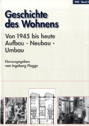 Geschichte des Wohnens. Band 5 - AUFBAU - NEUBAU - UMBAU: Flagge, Ingeborg