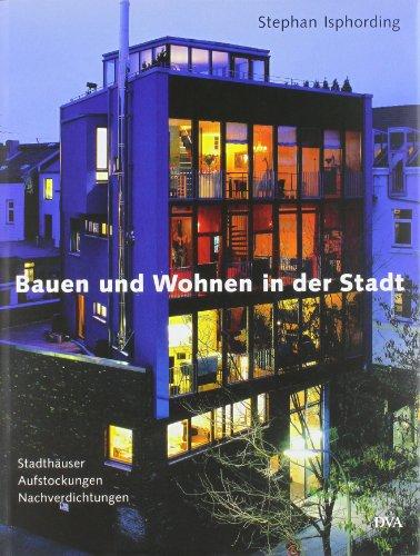9783421033932: Bauen und Wohnen in der Stadt: Stadthäuser, Aufstockungen, Nachverdichtungen