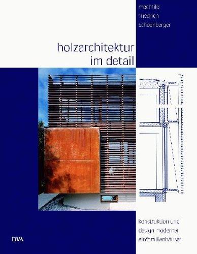 9783421034083: Holzarchitektur im Detail: Konstruktion und Design moderner Einfamilienhäuser