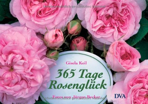 9783421034731: 365 Tage Rosenglück: Ratgeber und literarischer Begleiter durchs Rosenjahr