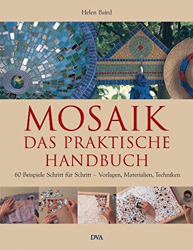 Mosaik - Das praktische Handbuch: 60 Beispiele: Helen Baird (Autor),