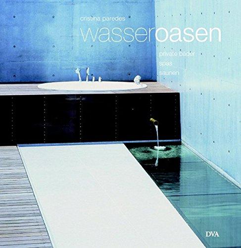 9783421036155: Wasser-Oasen: Private Bäder, Spas und Saunen
