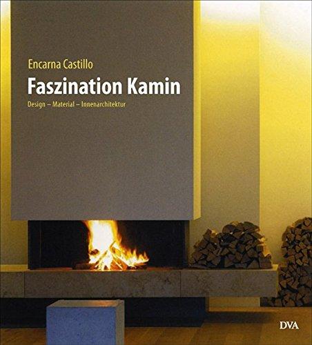 Faszination Kamin: Design - Material - Innenarchitektur: Castillo, Encarna