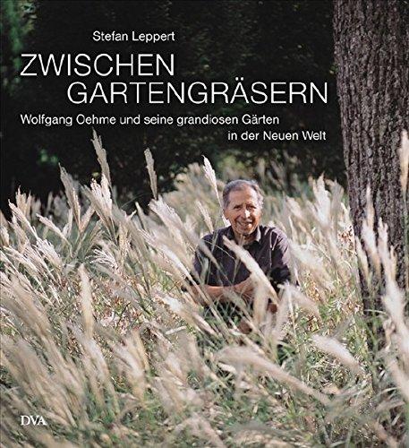 9783421036407: Zwischen Gartengräsern: Wolfgang Oehme und seine grandiosen Gärten in der Neuen Welt
