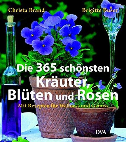 9783421036483: Die 365 schönsten Kräuter, Blüten und Rosen: Mit Rezepten für Wellness und Genuss