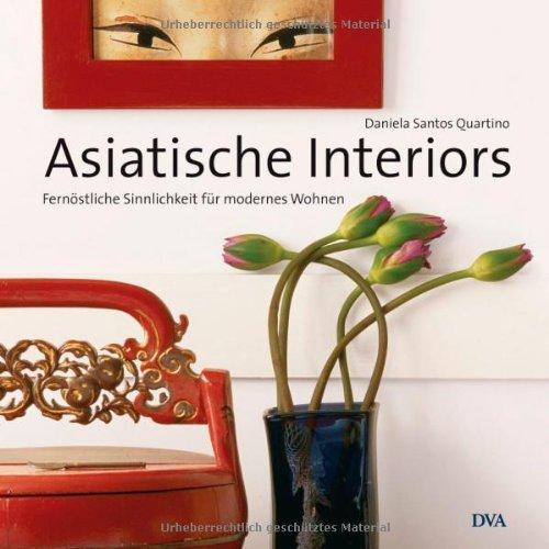9783421036537: Asiatische Interiors: Fernöstliche Sinnlichkeit für modernes Wohnen