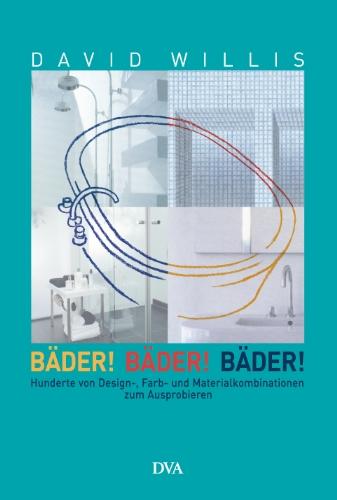 9783421036629: Bäder! Bäder! Bäder!: Hunderte von Design-, Farb- und Materialkombinationen zum Ausprobieren