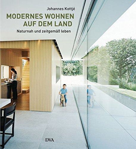 Modernes Wohnen auf dem Land. Naturnah und zeitgemäß Leben: Kottje, Johannes