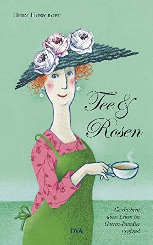 9783421037947: Tee & Rosen: Geschichten übers Leben im Garten-Paradies England