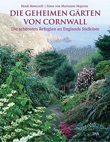 Die geheimen Gärten von Cornwall: Heidi Howcroft