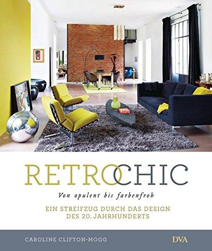 9783421040114: Retro Chic: Von opulent bis farbenfroh. Ein Streifzug durch das Design des 20. Jahrhunderts