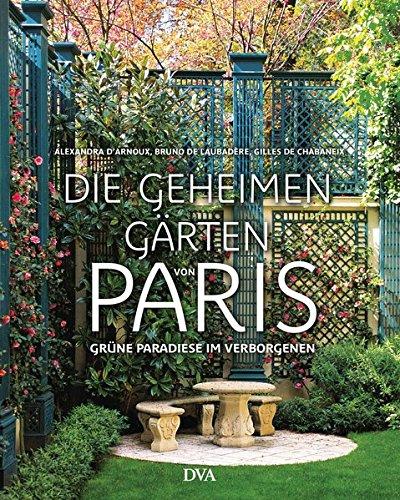 9783421040176: Die geheimen Gärten von Paris: Grüne Paradiese im Verborgenen