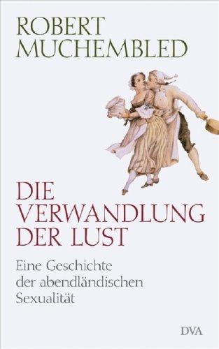 9783421042125: Die Verwandlung der Lust Eine Geschichte der abendlaendischen Sexualitaet