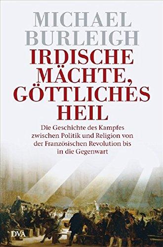 9783421042293: Irdische Mächte, göttliches Heil: Die Geschichte des Kampfes zwischen Politik und Religion von der Französischen Revolution bis in die Gegenwart
