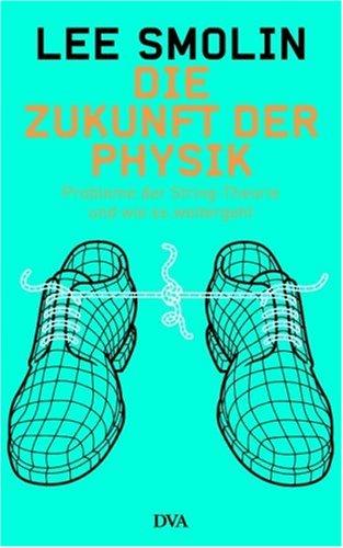 9783421042965: Die Zukunft der Physik: Probleme der String-Theorie und wie es weiter geht