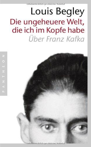 9783421043627: Die ungeheuere Welt, die ich im Kopfe habe: Über Franz Kafka