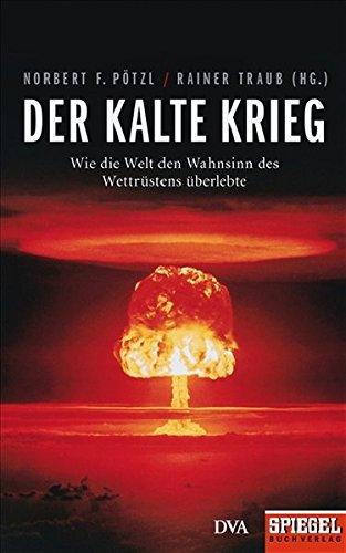 9783421043986: Der Kalte Krieg: Wie die Welt den Wahnsinn des Wettr�stens �berlebte. Ein SPIEGEL-Buch