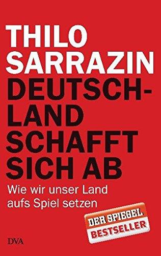9783421044303: Deutschland schafft sich ab: Wie wir unser Land aufs Spiel setzen