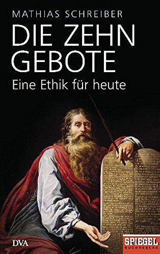 9783421044860: Die Zehn Gebote: Eine Ethik für heute - Ein SPIEGEL-Buch