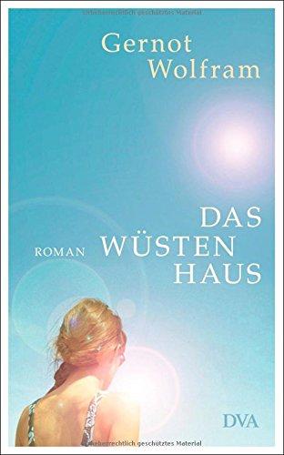 Das Wüstenhaus Roman - Gernot, Wolfram