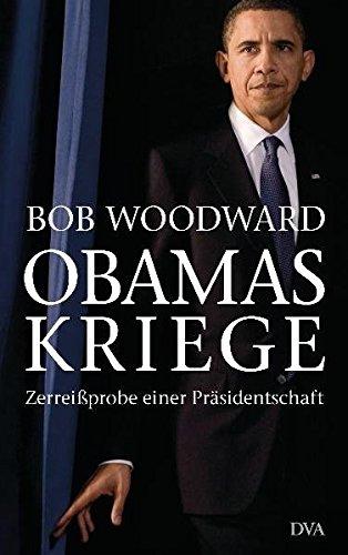 Obamas Kriege Zerreißprobe einer Präsidentschaft - Woodward, Bob
