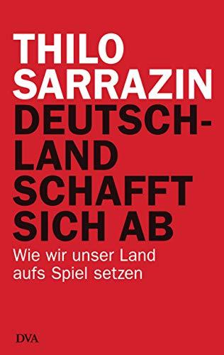 9783421045454: Deutschland schafft sich ab: Wie wir unser Land aufs Spiel setzen