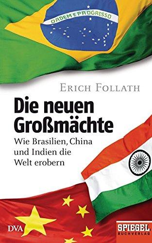 9783421046017: Die neuen Großmächte: Wie Brasilien, China und Indien die Welt erobern - Ein SPIEGEL-Buch