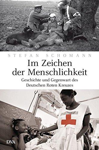 9783421046093: Im Zeichen der Menschlichkeit: Geschichte und Gegenwart des Deutschen Roten Kreuzes