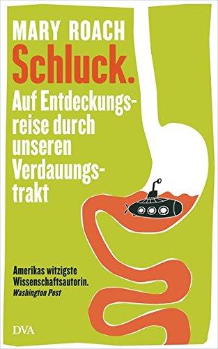 Schluck.; Auf Entdeckungsreise durch unseren Verdauungstrakt ; Aus d. Engl. v. Behringer, Katrin; Deutsch; mit Abb., 18 schw.-w. Abb. - - Mary Roach