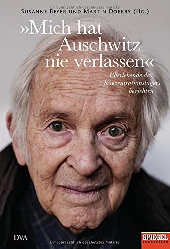 9783421047144: »Mich hat Auschwitz nie verlassen«: Überlebende des Konzentrationslagers berichten - Ein SPIEGEL-Buch