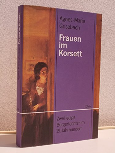 9783421050106: Frauen im Korsett: Zwei ledige Bürgertöchter im 19. Jahrhundert (German Edition)