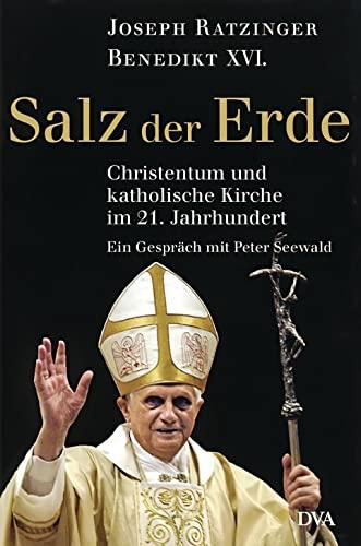 9783421050465: Benedikt XVI - Salz der Erde: Christentum und katholische Kirche im 21. Jahrhundert. - Ein Gespräch mit Peter Seewald