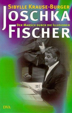 9783421050823: Joschka Fischer. Der Marsch durch die Illusionen