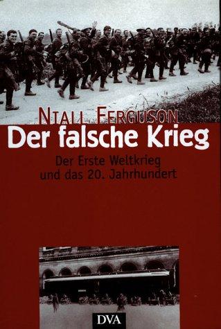9783421051752: Der falsche Krieg. Der erste Weltkrieg und das 20. Jahrhundert