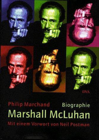 Marshall McLuhan Botschafter der Medien. Biographie - Marchand, Philip, Neil Postman und Martin Baltes