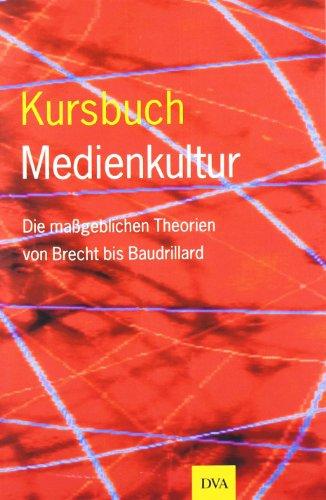 9783421053107: Kursbuch Medienkultur: Die maßgeblichen Theorien von Brecht bis Baudrillard