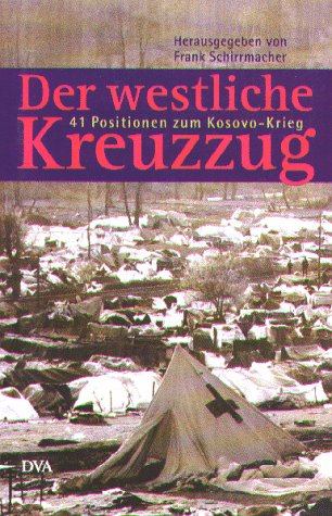 9783421053183: Der westliche Kreuzzug. 41 Positionen zum Kosovo-Krieg