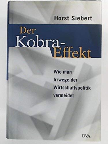 9783421055620: Der Kobra-Effekt. Wie man Irrwege der Wirtschaftspolitik vermeidet