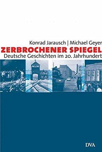 Zerbrochener Spiegel. Deutsche Geschichten im 20. Jahrhundert. - Jarausch, Konrad