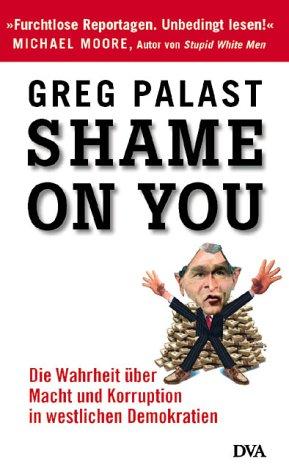Shame on you! Die Wahrheit über Macht und Korruption in westlichen Demokratien. (3421058024) by Greg Palast