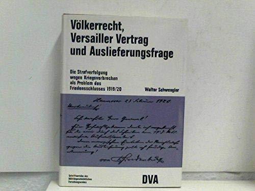 9783421060792: Volkerrecht, Versailler Vertrag und Auslieferungsfrage: Die Strafverfolgung wegen Kriegsverbrechen als Problem des Friedensschlusses 1919/20 ... und Kriegsgeschichte) (German Edition)