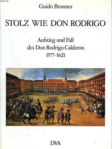 9783421060990: Stolz wie Don Rodrigo. Aufstieg und Fall des Don Rodrigo Calderón 1577-1621