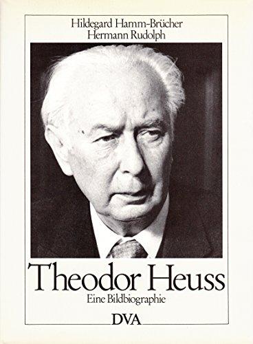 Theodor Heuss. Eine Bildbiographie - Rudolph, Hermann Hamm-Brücher und Hildegard