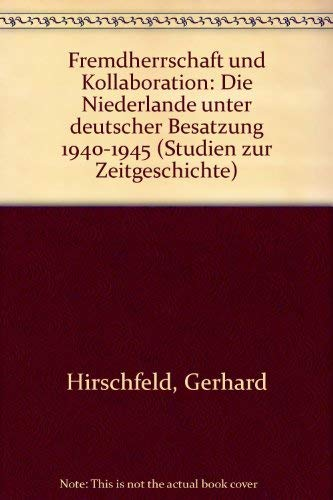9783421061928: Fremdherrschaft und Kollaboration: Die Niederlande unter deutscher Besatzung 1940-1945 (Studien zur Zeitgeschichte) (German Edition)