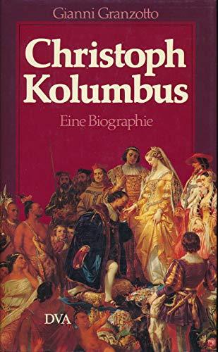 Christoph Kolumbus. Eine Biographie - Granzotto, Gianni